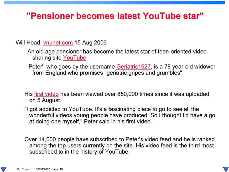 "His first video has been viewed over 850,000 times since it was uploaded on 5 August. ""I got addicted to YouTube."