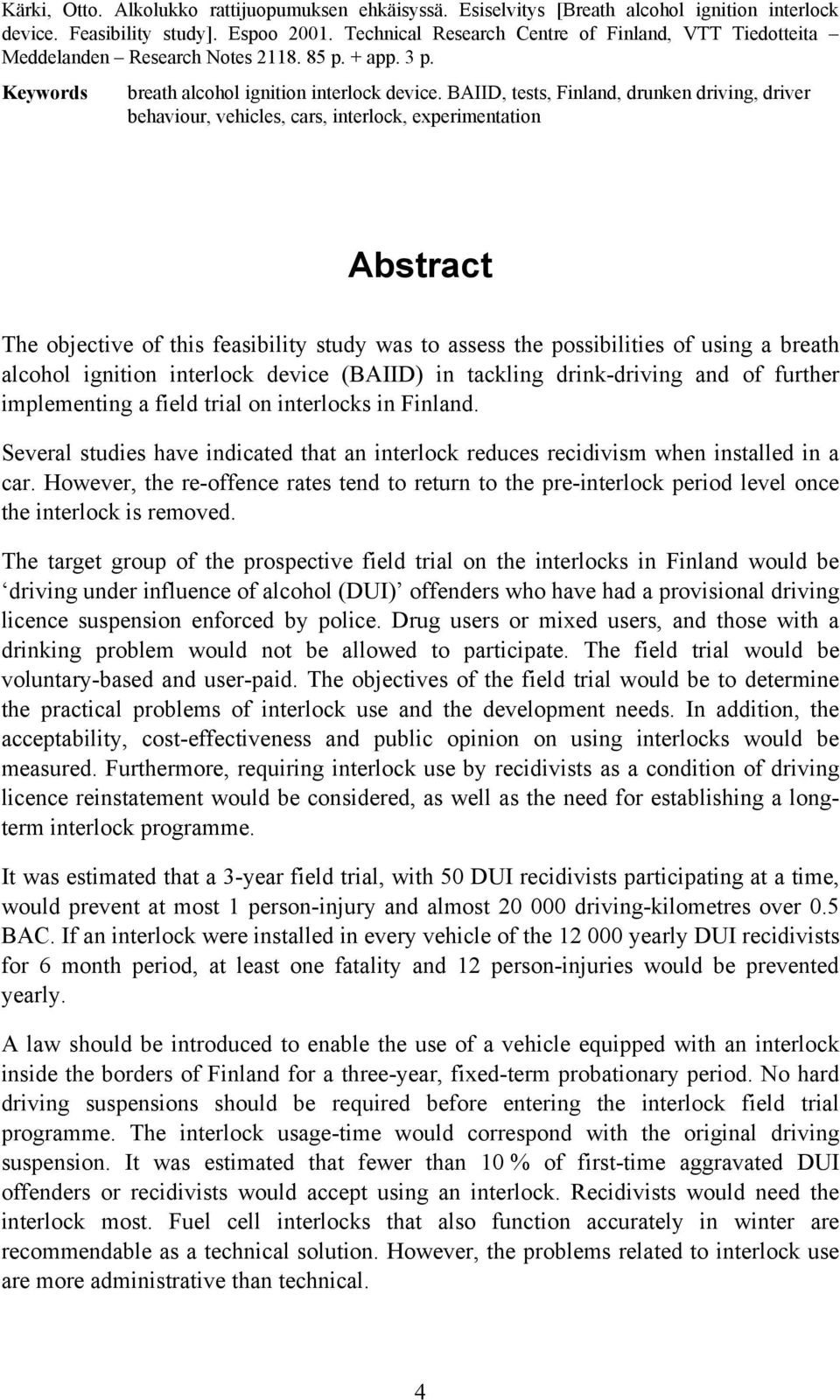 BAIID, tests, Finland, drunken driving, driver behaviour, vehicles, cars, interlock, experimentation Abstract The objective of this feasibility study was to assess the possibilities of using a breath