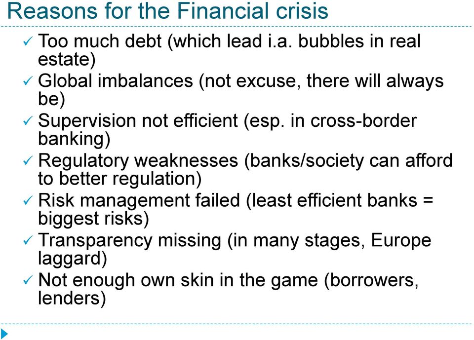 in cross-border banking) Regulatory weaknesses (banks/society can afford to better regulation) Risk