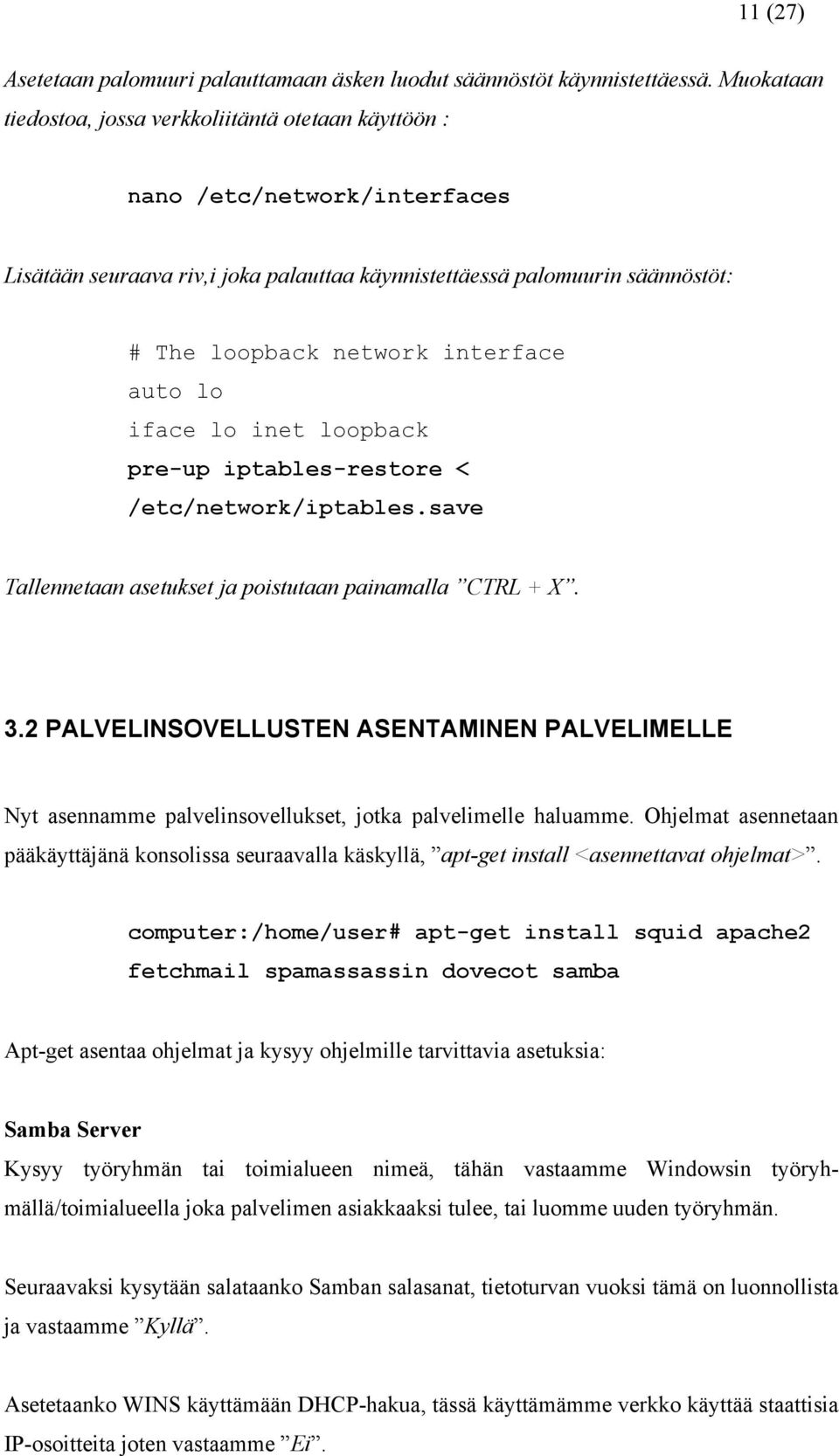 interface auto lo iface lo inet loopback pre-up iptables-restore < /etc/network/iptables.save Tallennetaan asetukset ja poistutaan painamalla CTRL + X. 3.