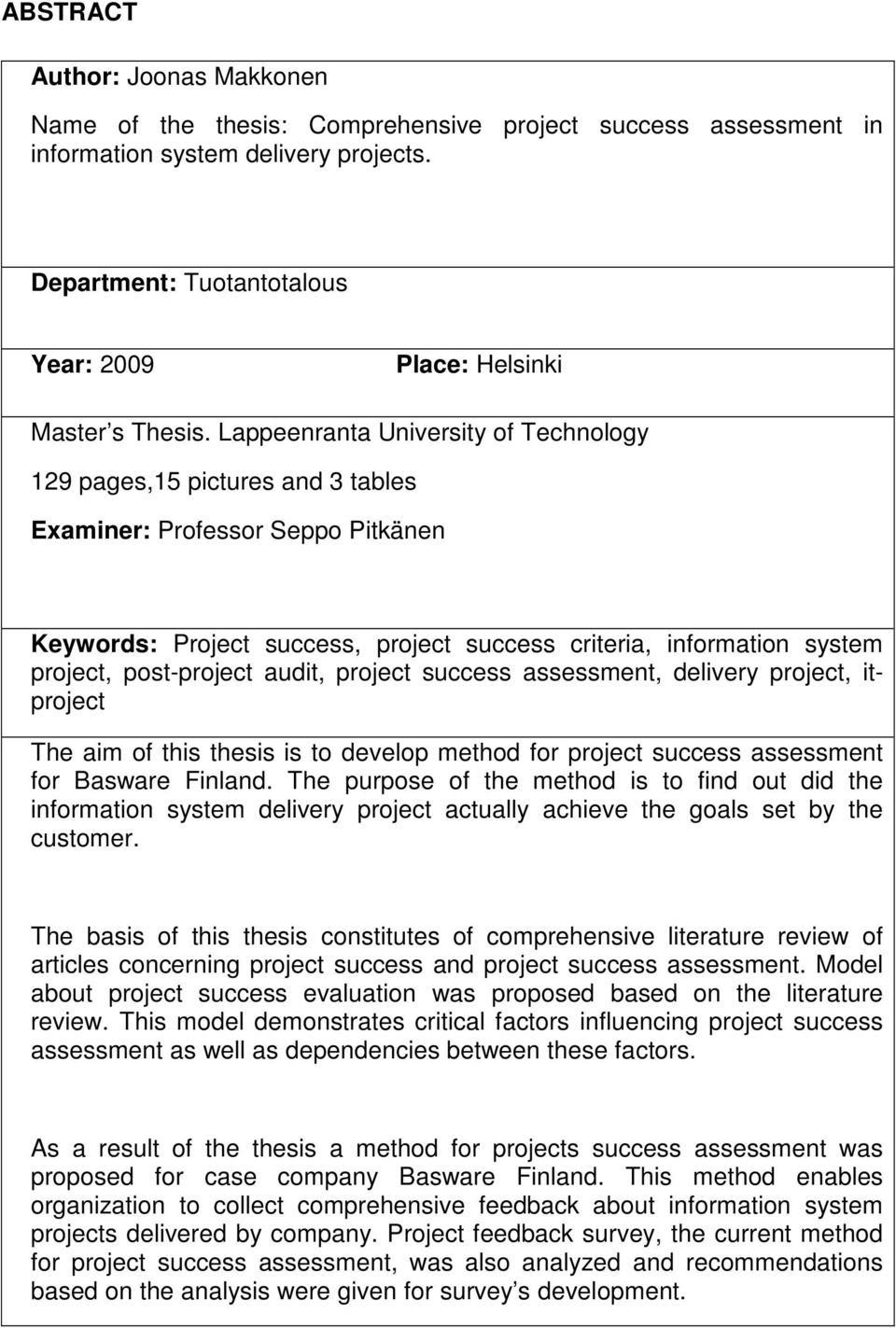 Lappeenranta University of Technology 129 pages,15 pictures and 3 tables Examiner: Professor Seppo Pitkänen Keywords: Project success, project success criteria, information system project,