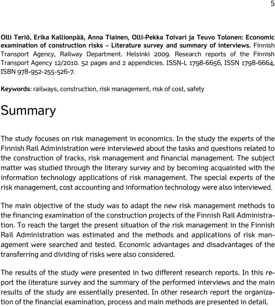 ISSN-L 1798-6656, ISSN 1798-6664, ISBN 978-952-255-526-7. Keywords: railways, construction, risk management, risk of cost, safety Summary The study focuses on risk management in economics.