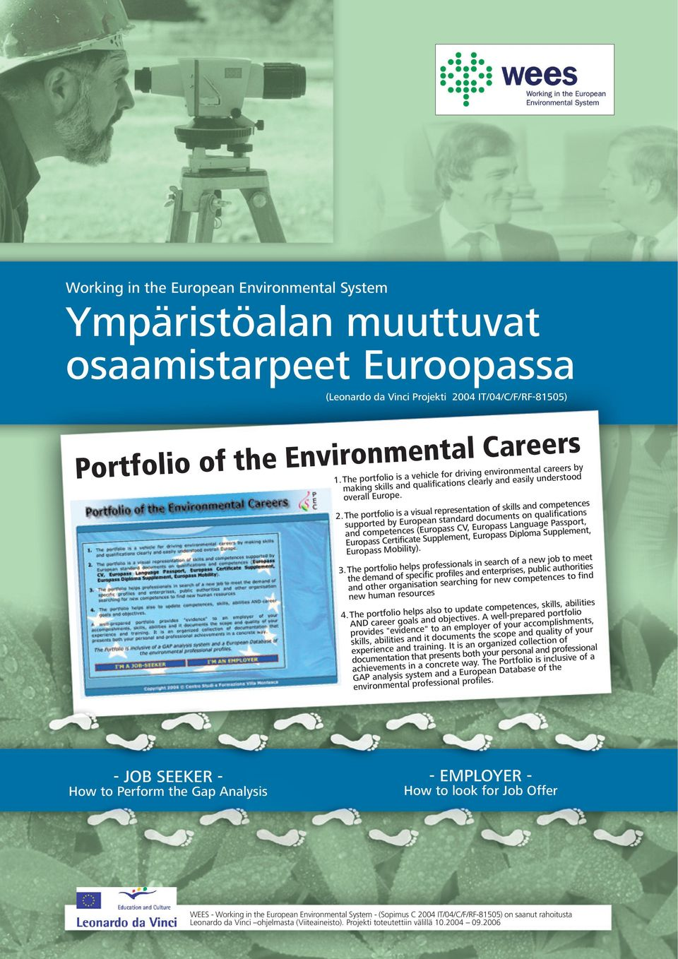 The portfolio is a visual representation of skills and competences supported by European standard documents on qualifications and competences (Europass CV, Europass Language Passport, Europass