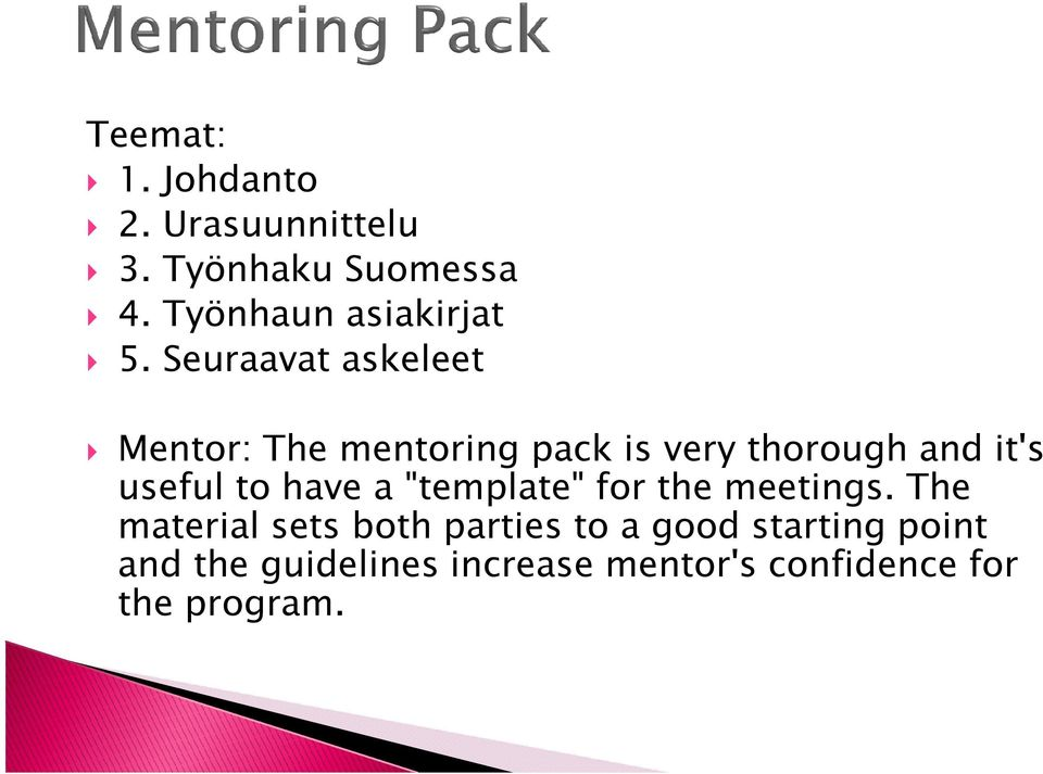 Seuraavat askeleet Mentor: The mentoring pack is very thorough and it's useful