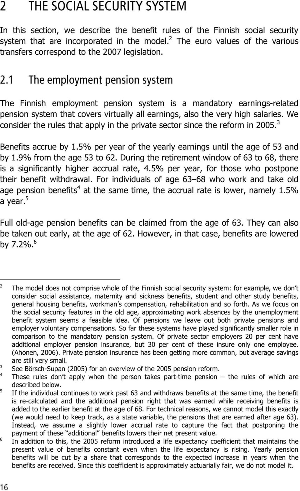 07 legislation. 2.1 The employment pension system The Finnish employment pension system is a mandatory earnings-related pension system that covers virtually all earnings, also the very high salaries.