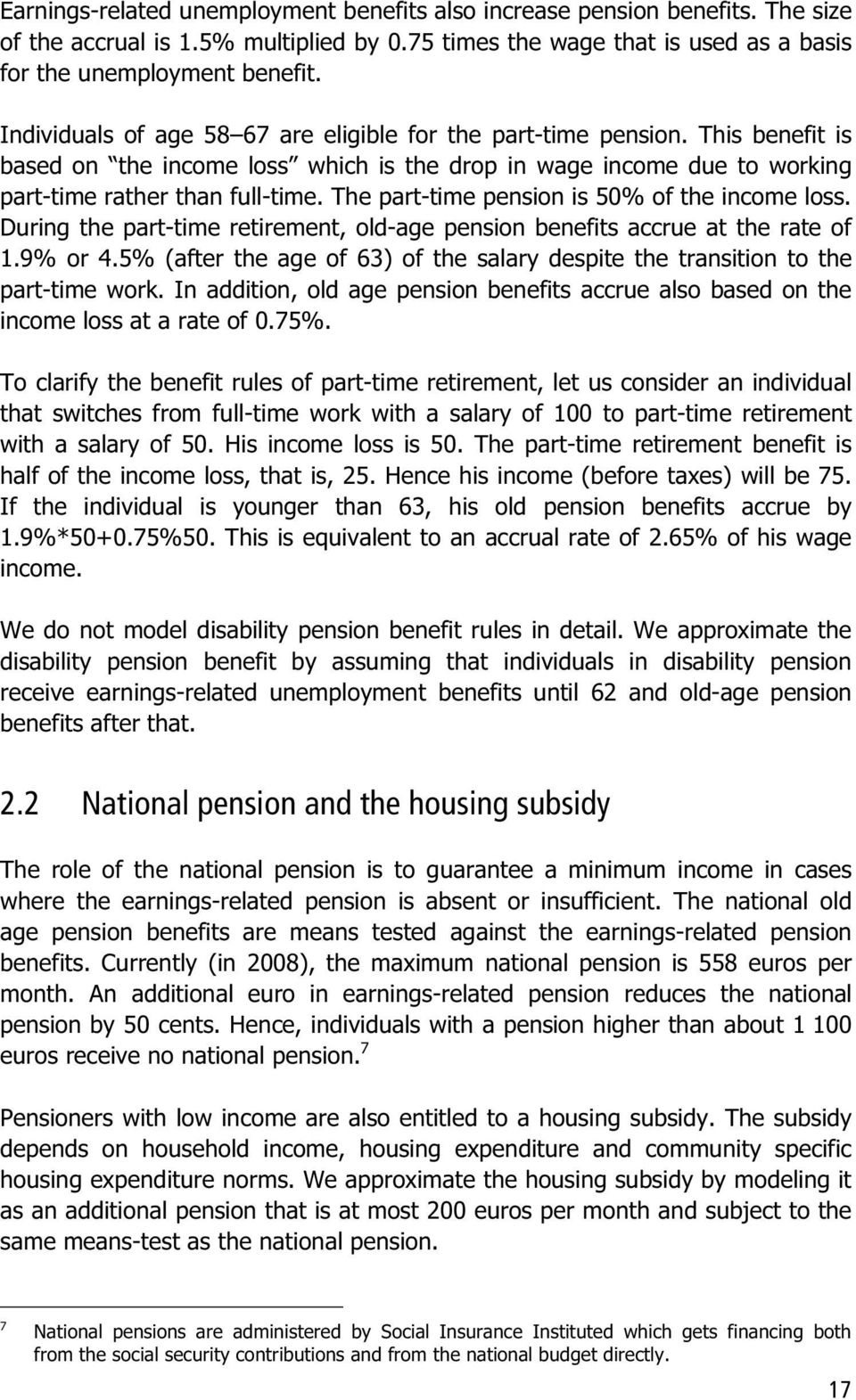 The part-time pension is 50% of the income loss. During the part-time retirement, old-age pension benefits accrue at the rate of 1.9% or 4.