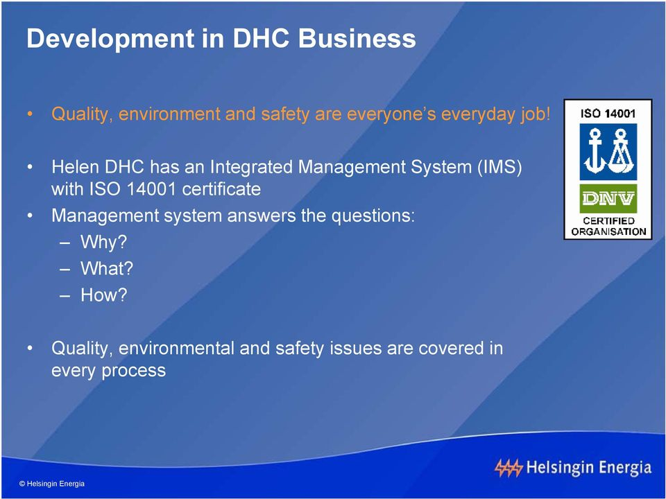 Helen DHC has an Integrated Management System (IMS) with ISO 141