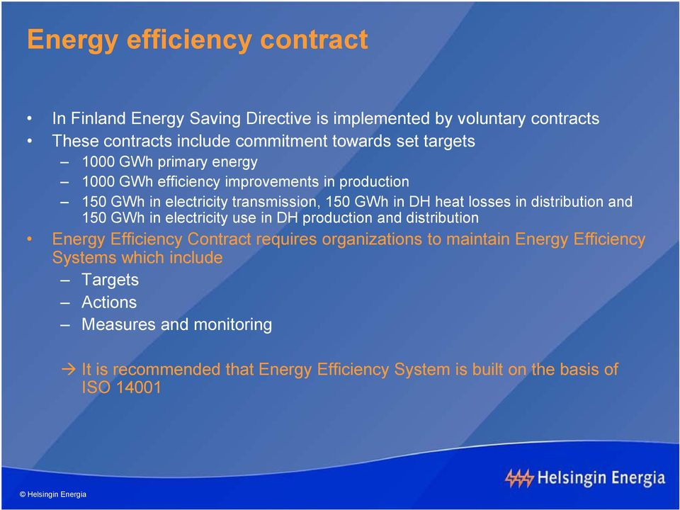 distribution and 15 GWh in electricity use in DH production and distribution Energy Efficiency Contract requires organizations to maintain Energy