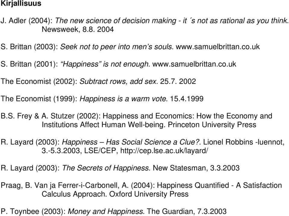 Stutzer (2002): Happiness and Economics: How the Economy and Institutions Affect Human Well-being. Princeton University Press R. Layard (2003): Happiness Has Social Science a Clue?