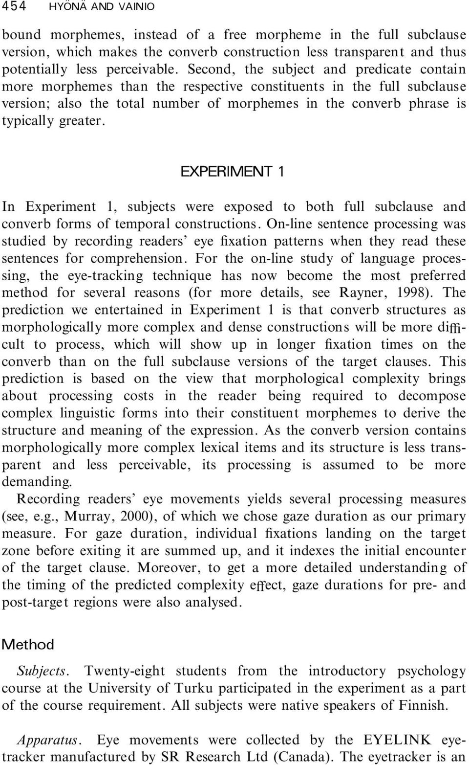 EXPERIMENT 1 In Experiment 1, subjects were exposed to both full subclause and converb forms of temporal constructions.