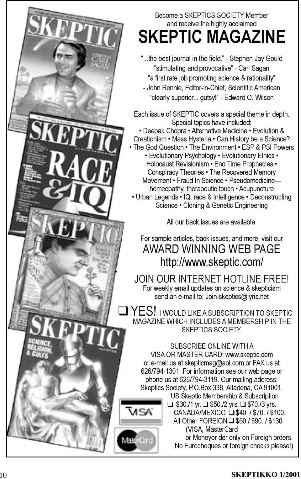 Wilson Each issue of SKEPTIC covers a special theme in depth. Special topics have included: Deepak Chopra Alternative Medicine Evolution & Creationism Mass Hysteria Can History be a Science?