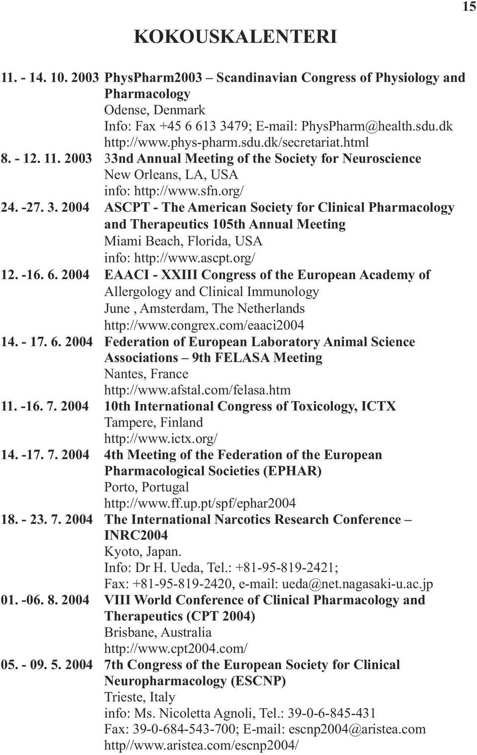 ascpt.org/ 12. -16. 6. 2004 EAACI - XXIII Congress of the European Academy of Allergology and Clinical Immunology June, Amsterdam, The Netherlands http://www.congrex.com/eaaci2004 14. - 17. 6. 2004 Federation of European Laboratory Animal Science Associations 9th FELASA Meeting Nantes, France http://www.