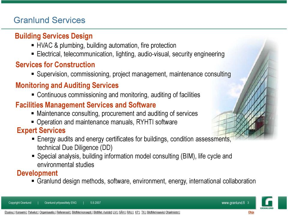 and Software Maintenance consulting, procurement and auditing of services Operation and maintenance manuals, RYHTI software Expert Services Energy audits and energy certificates for buildings,