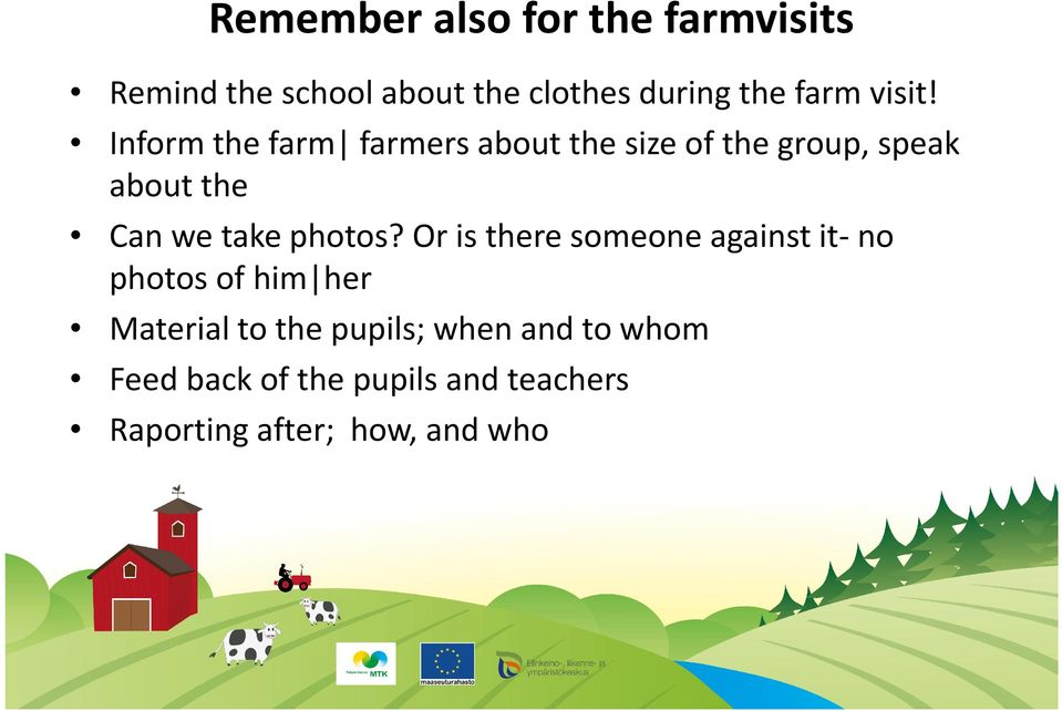Inform the farm farmers about the size of the group, speak about the Can we take