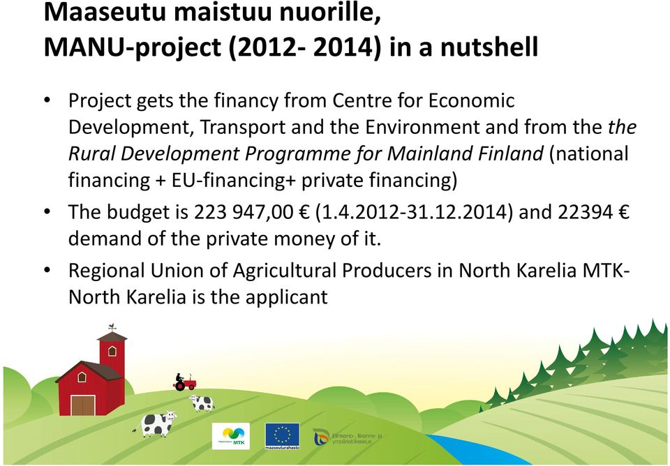 Finland(national financing + EU-financing+ private financing) The budget is 223 947,00 (1.4.2012-