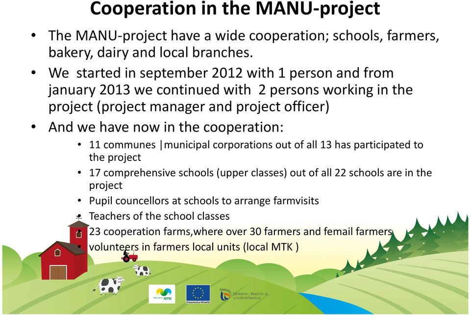 now in the cooperation: 11 communes municipal corporations out of all 13 has participated to the project 17 comprehensive schools (upper classes) out of all 22 schools
