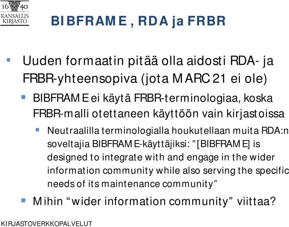 houkutellaan muita RDA:n soveltajia BIBFRAME-käyttäjiksi: [BIBFRAME] is designed to integrate with and engage in the