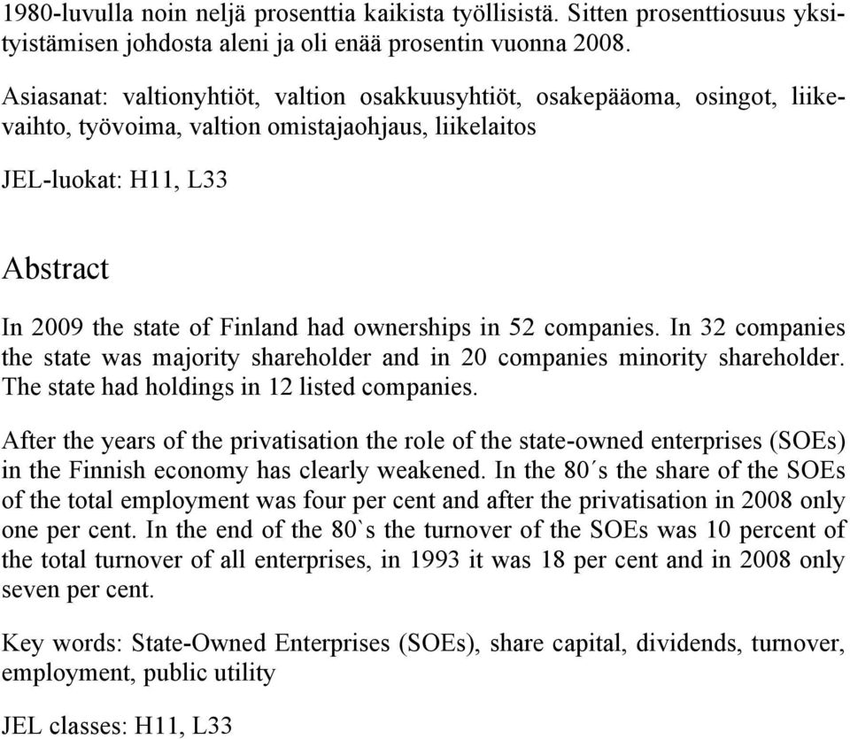 ownerships in 52 companies. In 32 companies the state was majority shareholder and in 20 companies minority shareholder. The state had holdings in 12 listed companies.