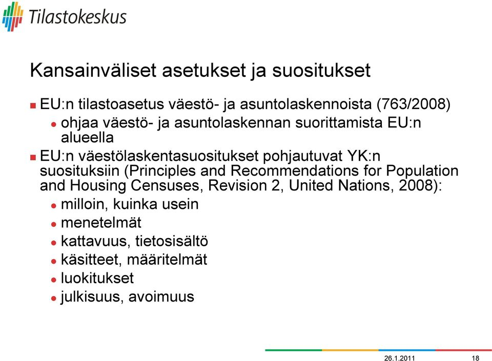 suosituksiin (Principles and Recommendations for Population and Housing Censuses, Revision 2, United Nations,