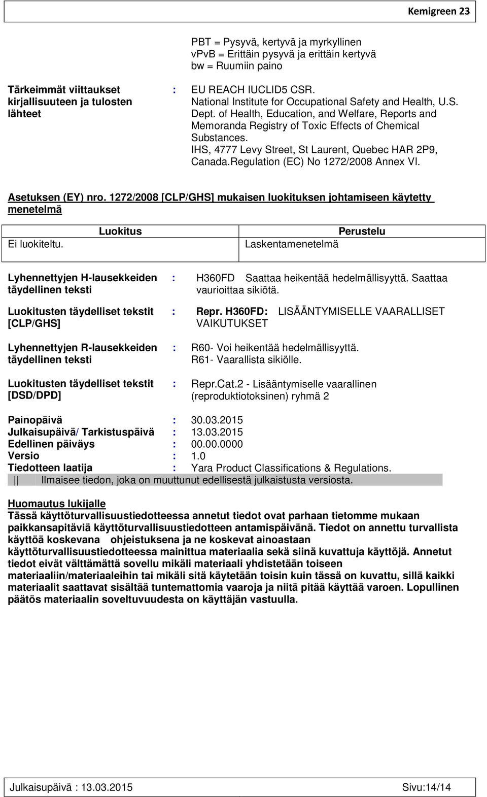 IHS, 4777 Levy Street, St Laurent, Quebec HAR 2P9, Canada.Regulation (EC) No 1272/2008 Annex VI. Asetuksen (EY) nro.