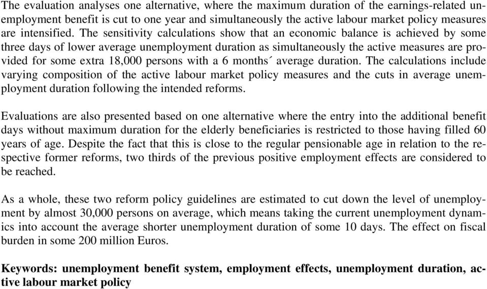 The sensitivity calculations show that an economic balance is achieved by some three days of lower average unemployment duration as simultaneously the active measures are provided for some extra