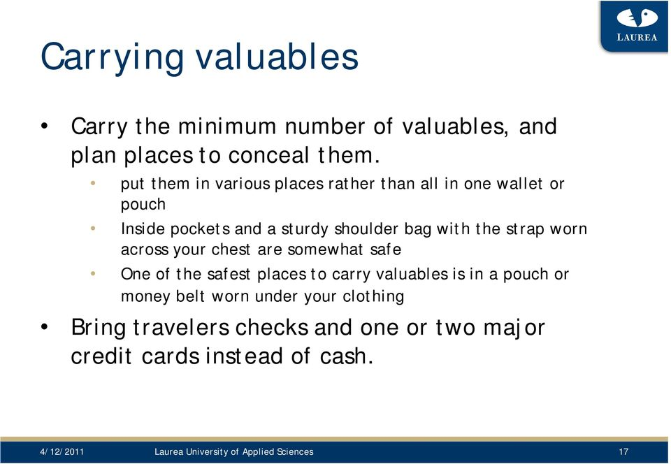 strap worn across your chest are somewhat safe One of the safest places to carry valuables is in a pouch or money belt