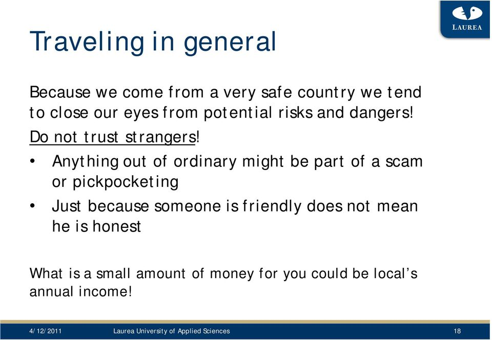 Anything out of ordinary might be part of a scam or pickpocketing Just because someone is friendly
