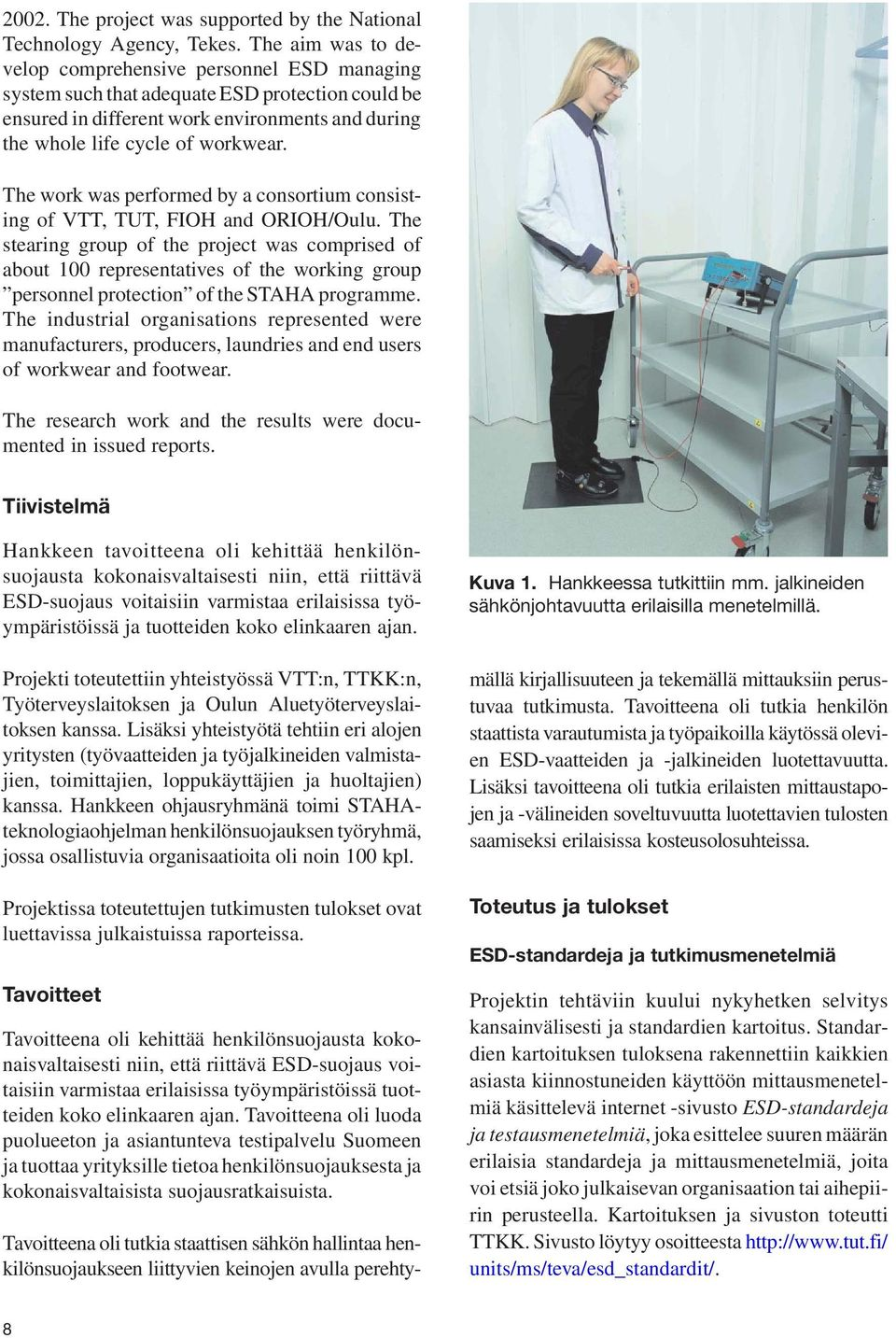 The work was performed by a consortium consisting of VTT, TUT, FIOH and ORIOH/Oulu.