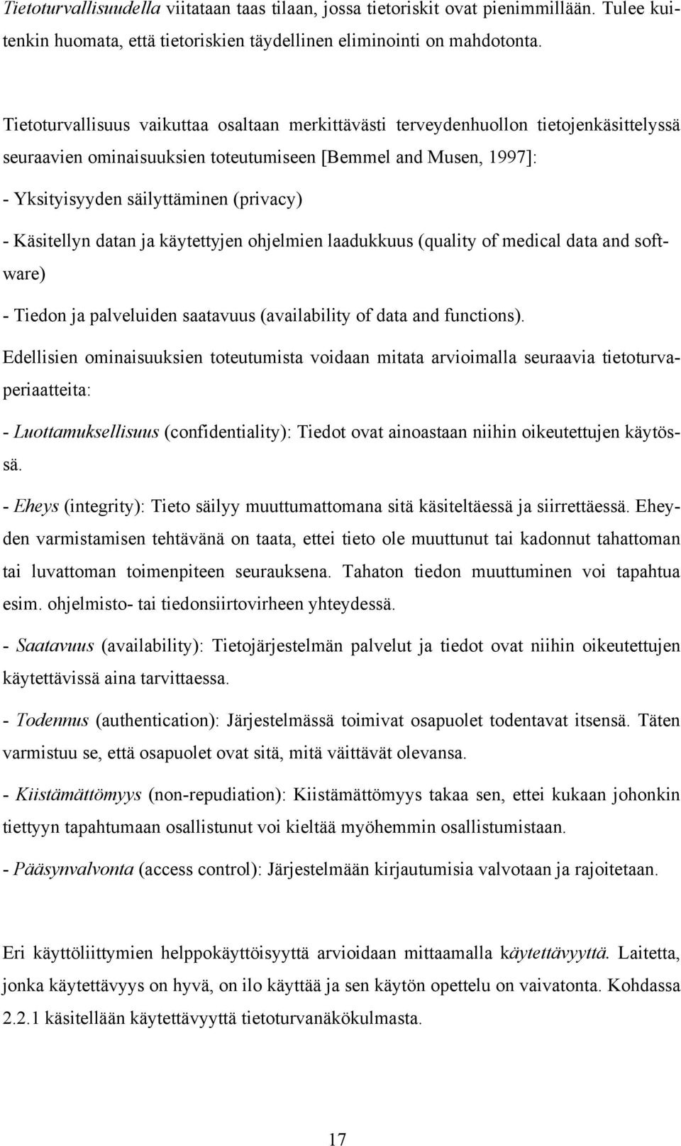 Käsitellyn datan ja käytettyjen ohjelmien laadukkuus (quality of medical data and software) - Tiedon ja palveluiden saatavuus (availability of data and functions).