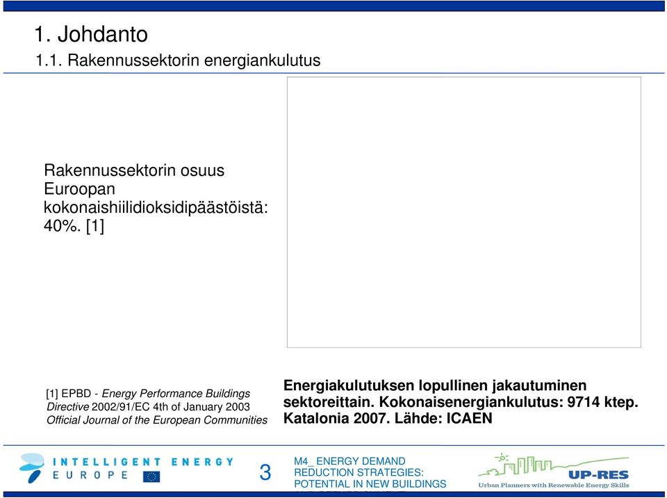 [1] [1] EPBD - Energy Performance Buildings Directive 2002/91/EC 4th of January 2003 Official