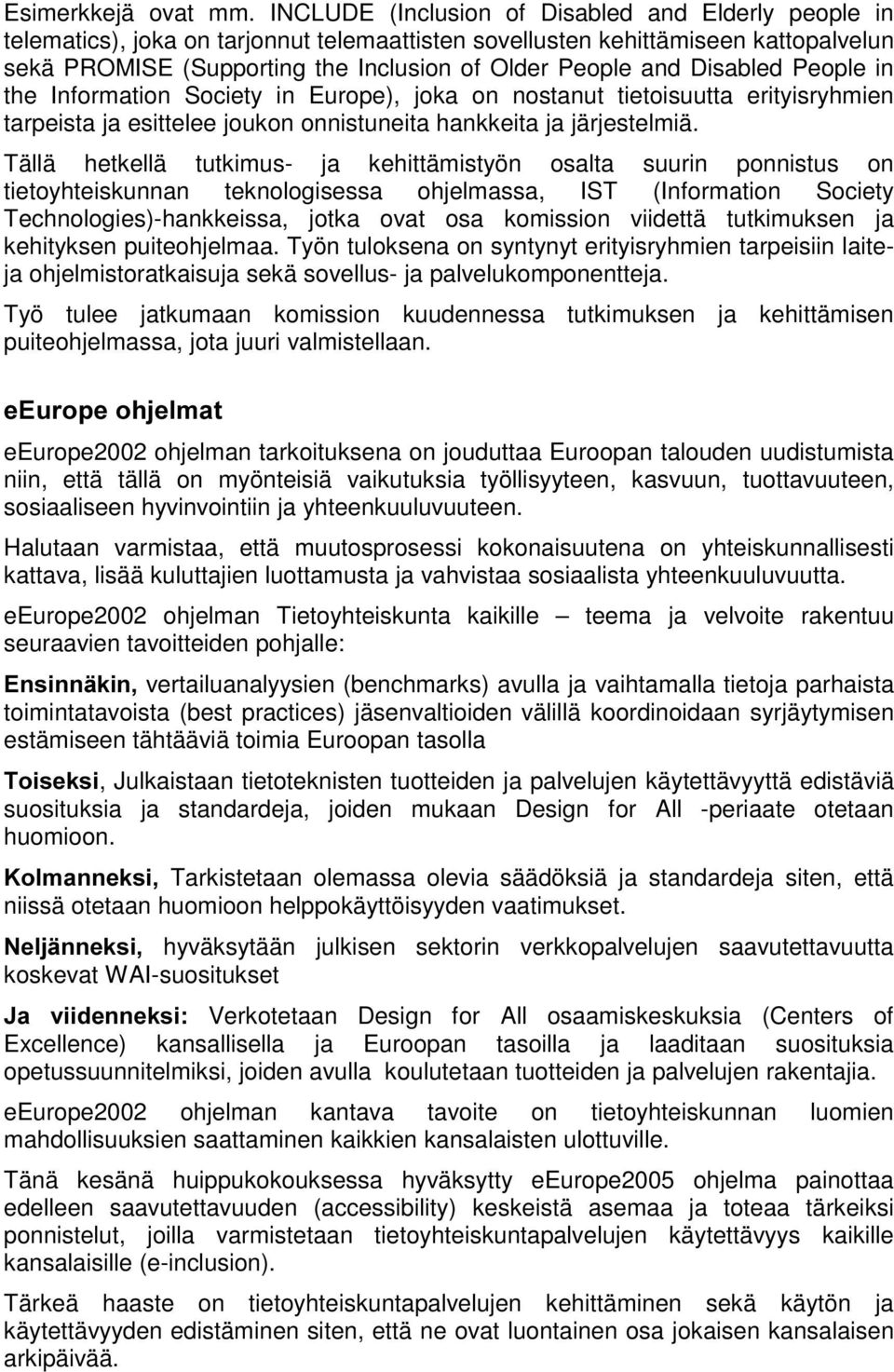 Disabled People in the Information Society in Europe), joka on nostanut tietoisuutta erityisryhmien tarpeista ja esittelee joukon onnistuneita hankkeita ja järjestelmiä.