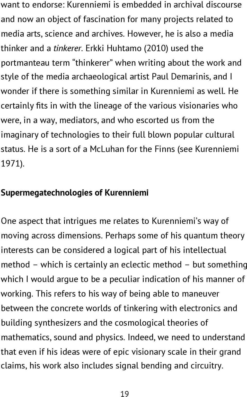Erkki Huhtamo (2010) used the portmanteau term thinkerer when writing about the work and style of the media archaeological artist Paul Demarinis, and I wonder if there is something similar in