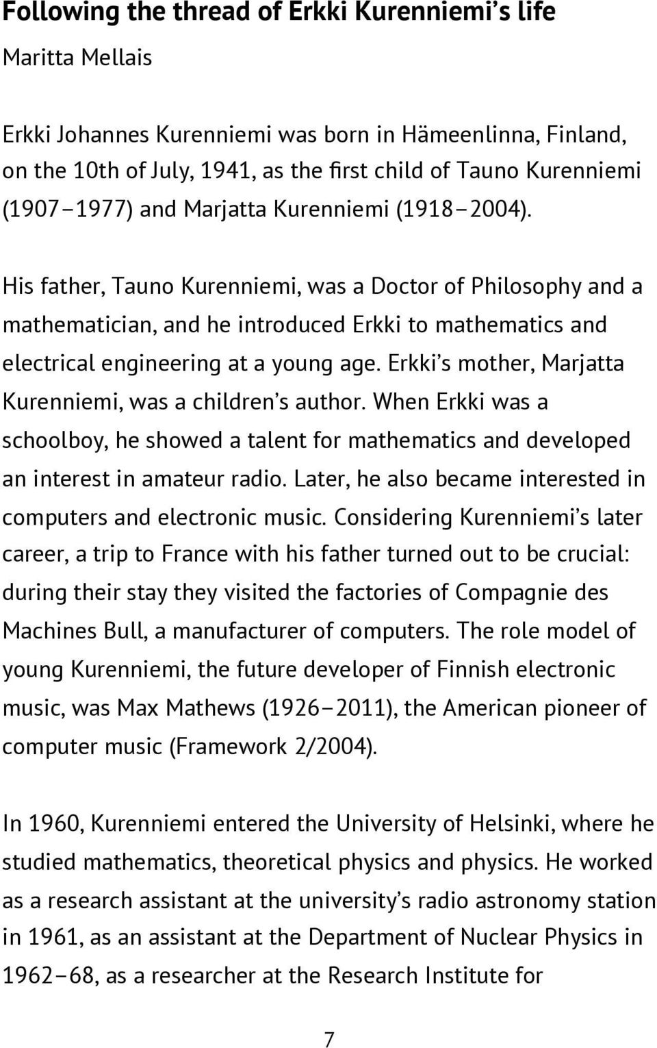 His father, Tauno Kurenniemi, was a Doctor of Philosophy and a mathematician, and he introduced Erkki to mathematics and electrical engineering at a young age.