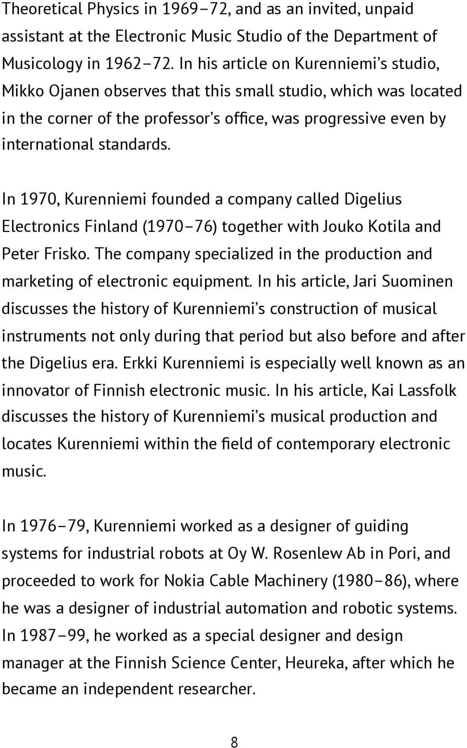 In 1970, Kurenniemi founded a company called Digelius Electronics Finland (1970 76) together with Jouko Kotila and Peter Frisko.