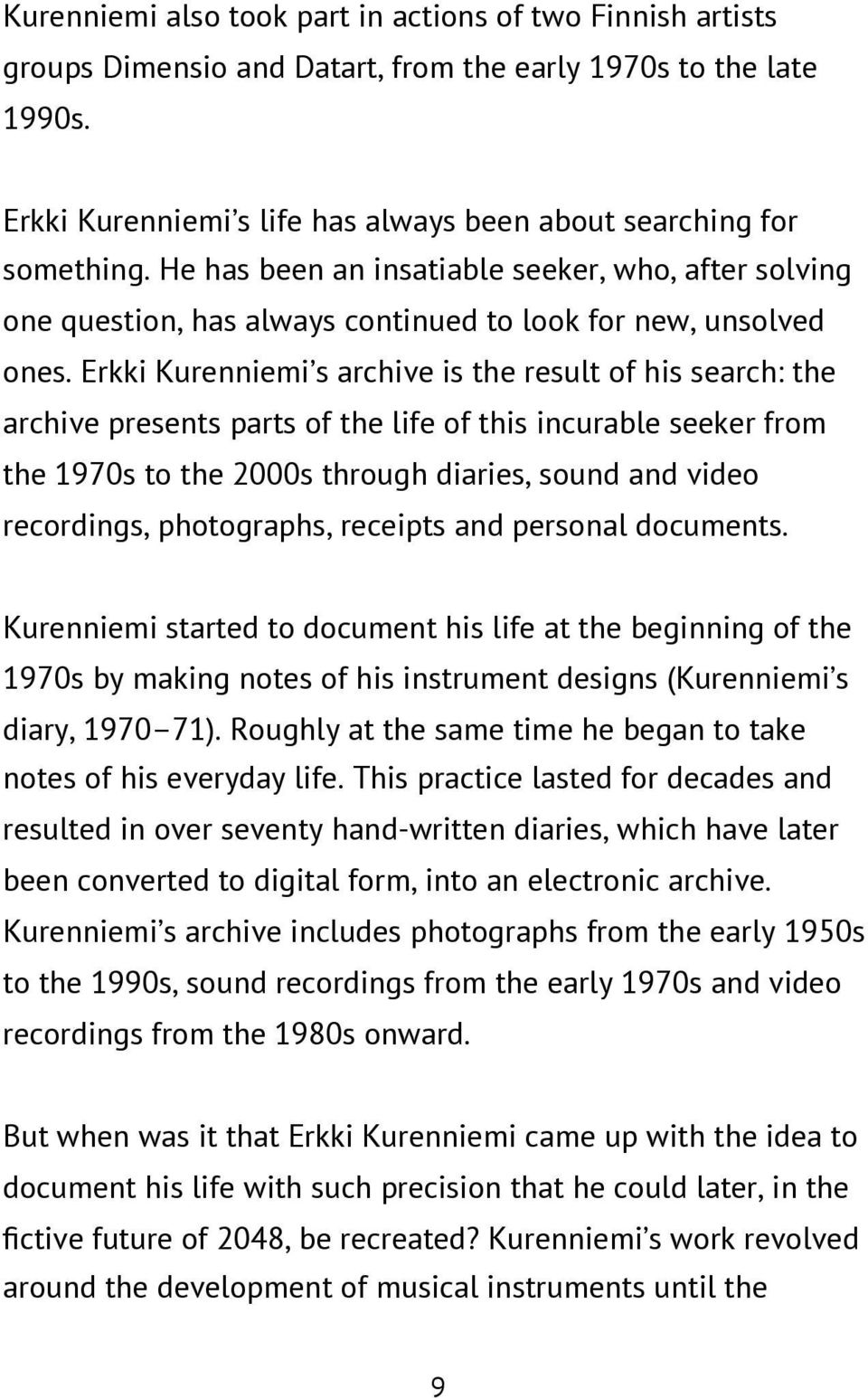 Erkki Kurenniemi s archive is the result of his search: the archive presents parts of the life of this incurable seeker from the 1970s to the 2000s through diaries, sound and video recordings,
