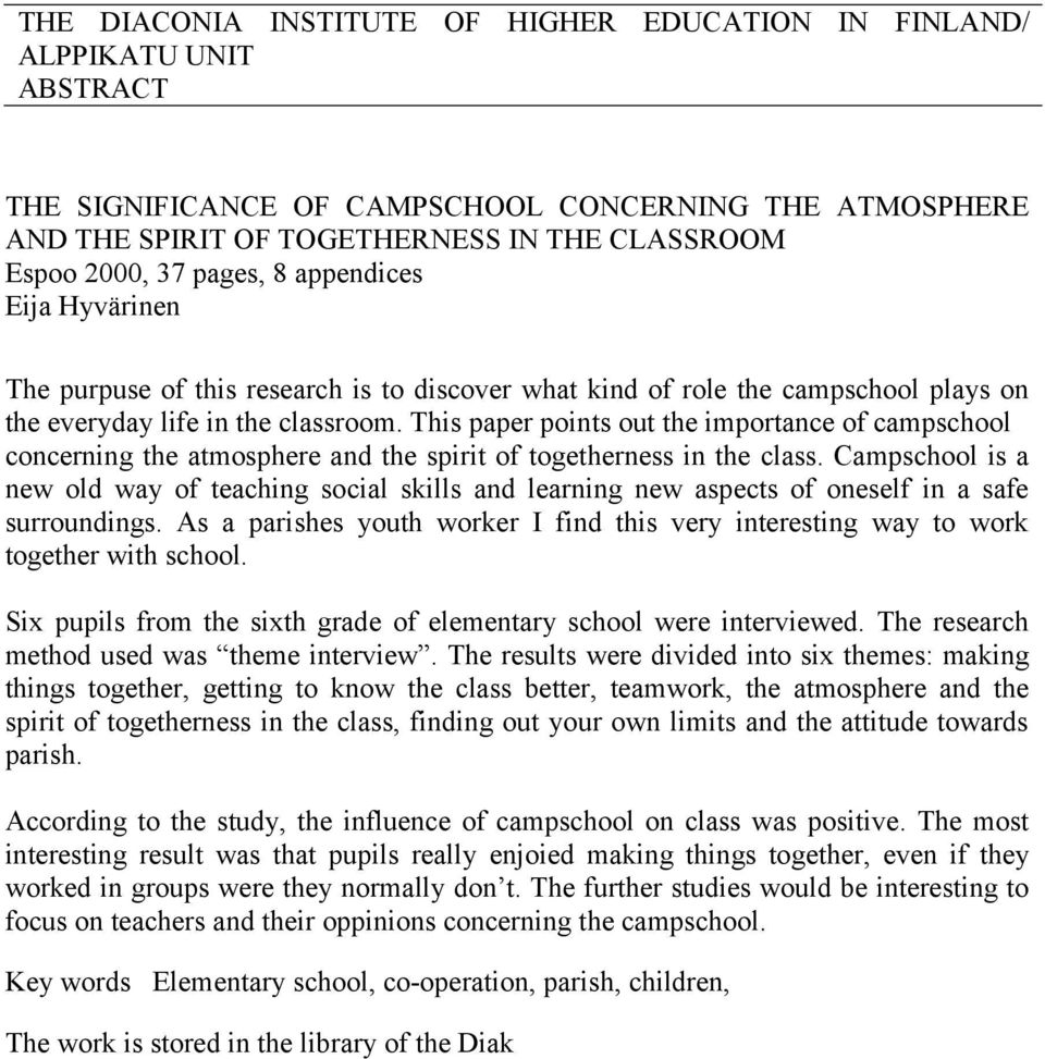 This paper points out the importance of campschool concerning the atmosphere and the spirit of togetherness in the class.