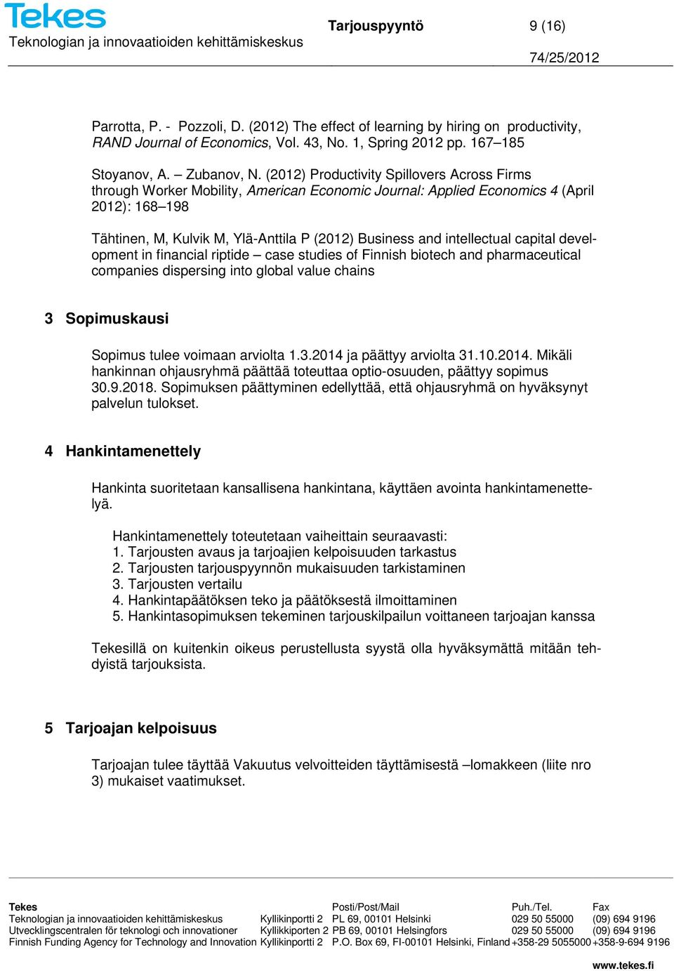 intellectual capital development in financial riptide case studies of Finnish biotech and pharmaceutical companies dispersing into global value chains 3 Sopimuskausi Sopimus tulee voimaan arviolta 1.