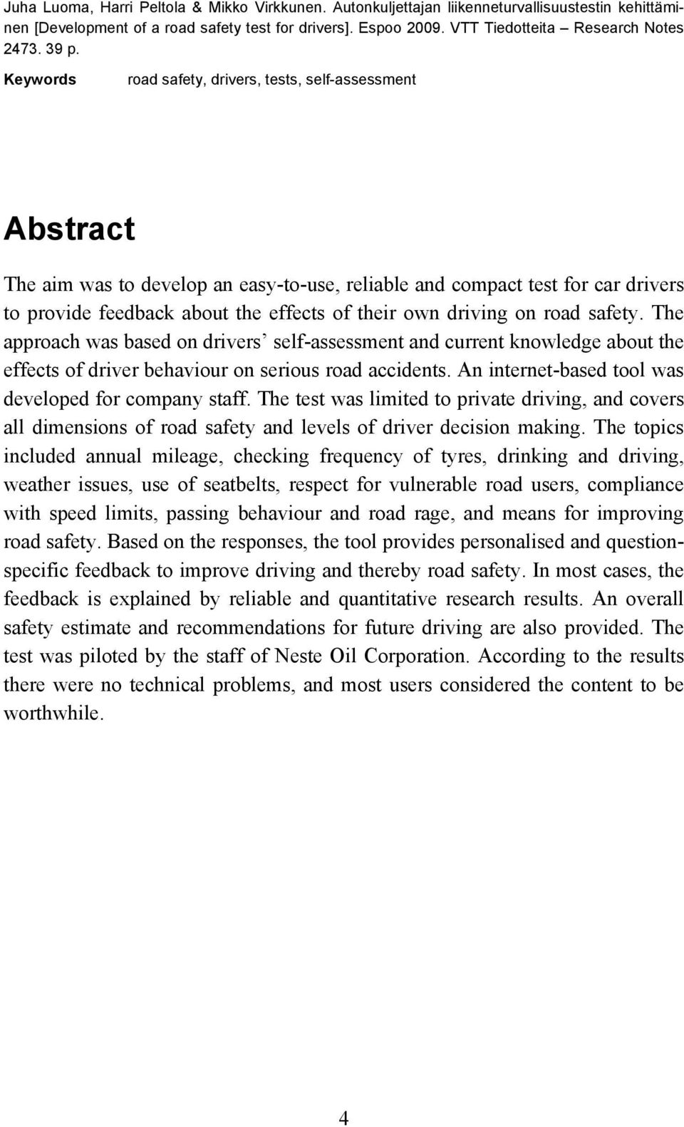 own driving on road safety. The approach was based on drivers self-assessment and current knowledge about the effects of driver behaviour on serious road accidents.