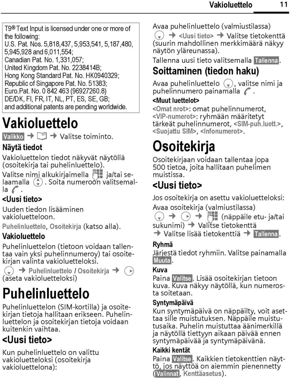 8) DE/DK, FI, FR, IT, NL, PT, ES, SE, GB; and additional patents are pending worldwide. Vakioluettelo Valikko è Valitse toiminto.