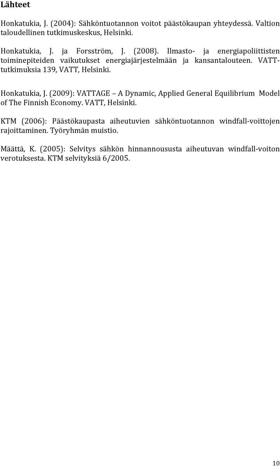 (): VATTAGE A Dynamic, Applied General Equilibrium Model of The Finnish Economy. VATT, Helsinki.