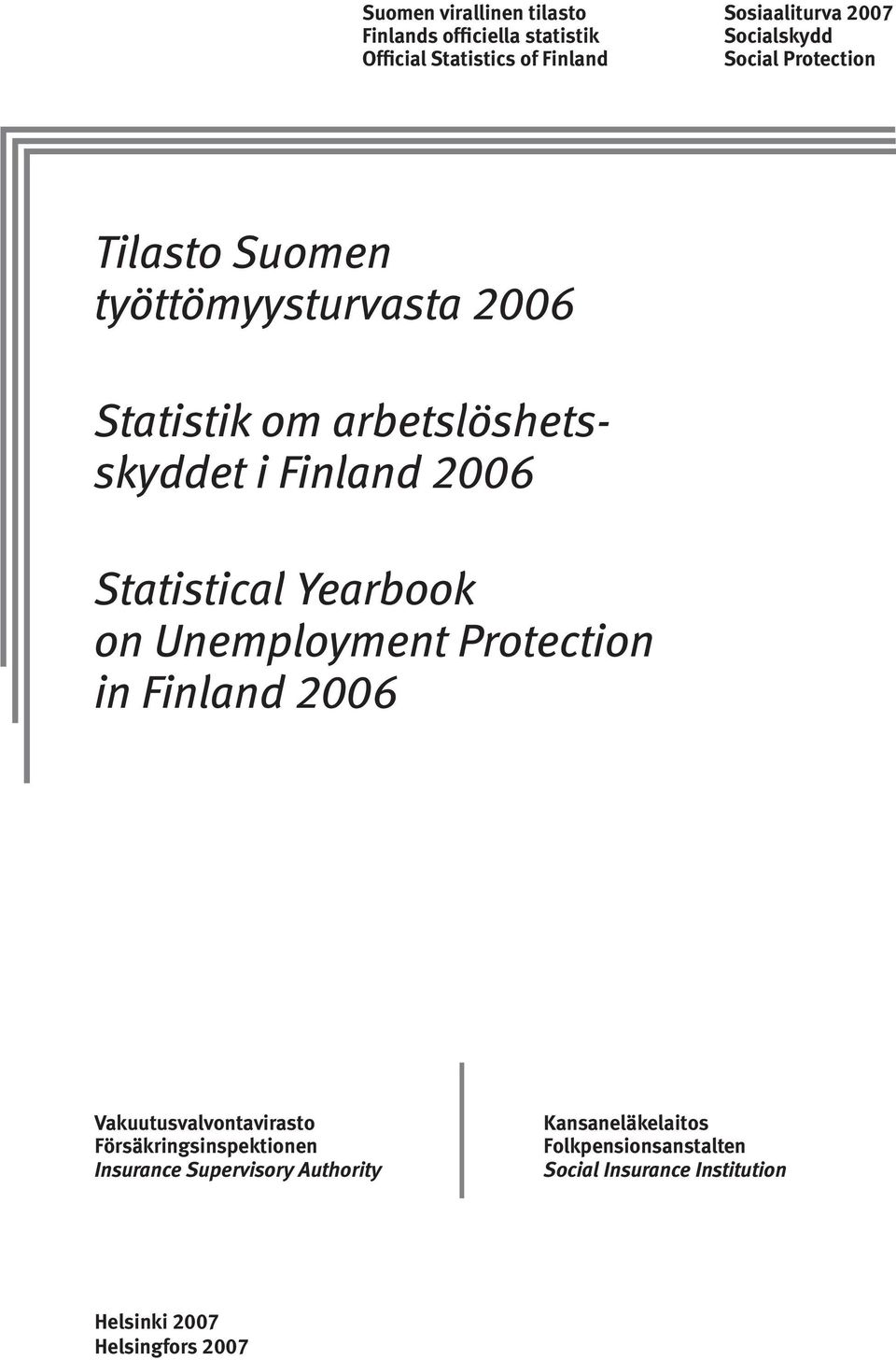 Statistical Yearbook on Unemployment Protection in Finland 2006 Vakuutusvalvontavirasto Försäkringsinspektionen