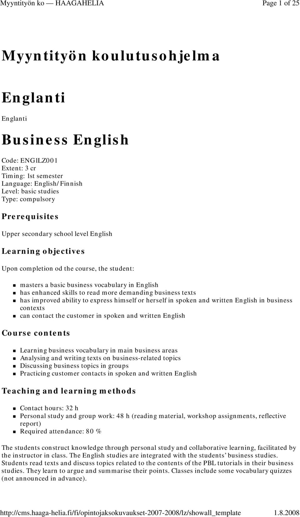 demanding business texts has improved ability to express himself or herself in spoken and written English in business contexts can contact the customer in spoken and written English Course contents