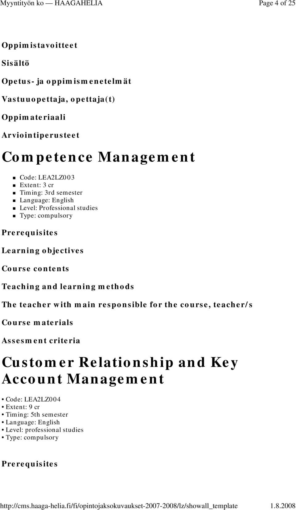 teacher with main responsible for the course, teacher/s Course materials Assesment criteria Customer Relationship and Key