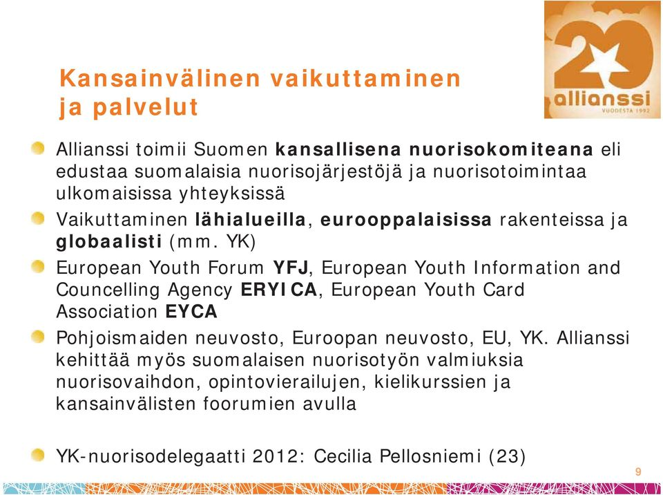YK) European Youth Forum YFJ, European Youth Information and Councelling Agency ERYICA, European Youth Card Association EYCA Pohjoismaiden neuvosto, Euroopan