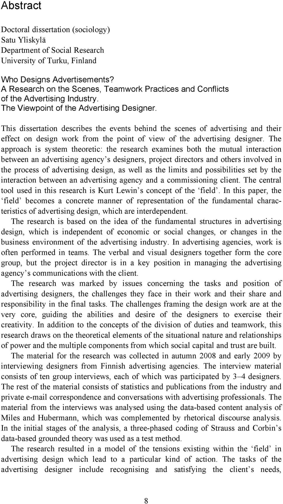 This dissertation describes the events behind the scenes of advertising and their effect on design work from the point of view of the advertising designer.