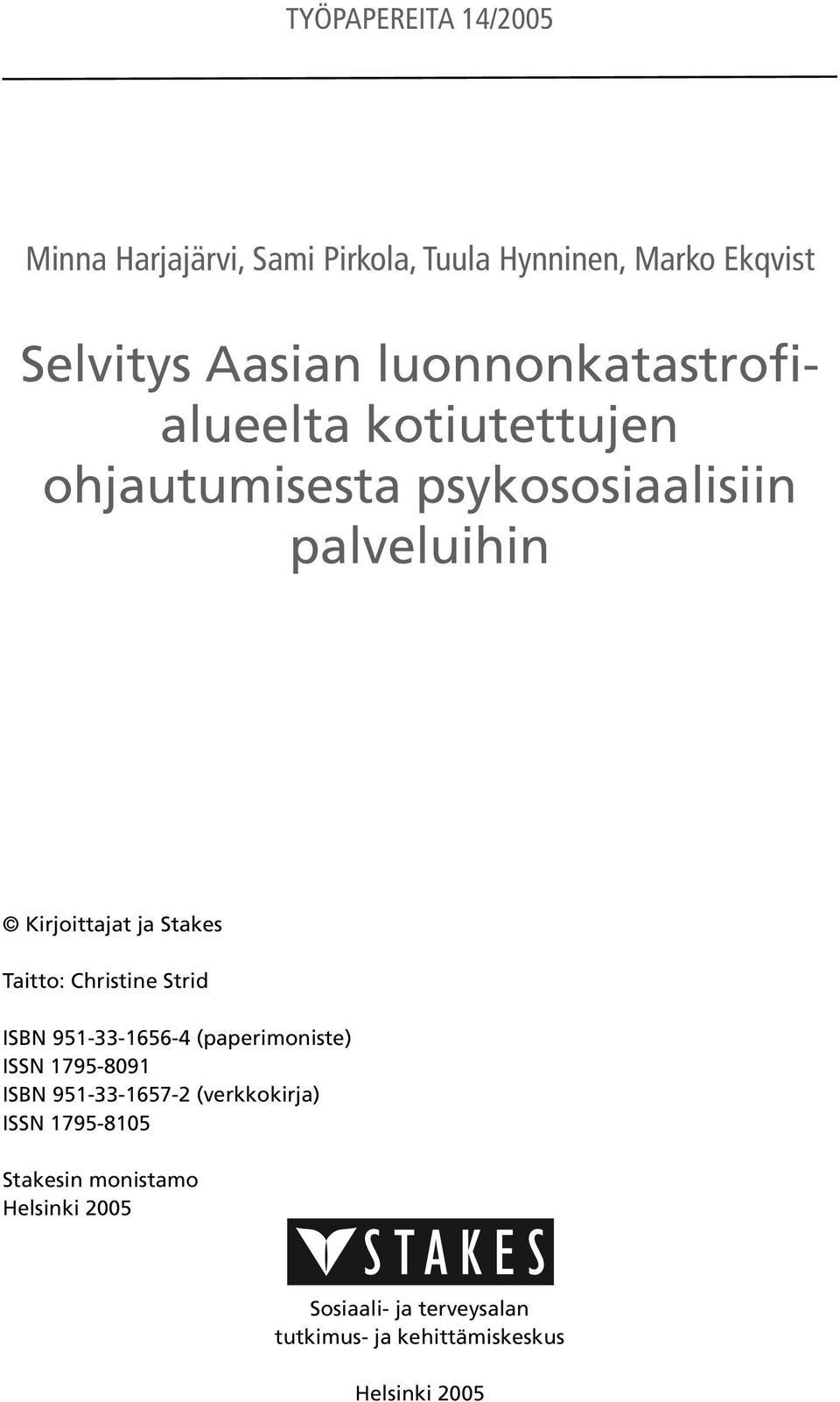 Taitto: Christine Strid ISBN 951-33-1656-4 (paperimoniste) ISSN 1795-8091 ISBN 951-33-1657-2 (verkkokirja)