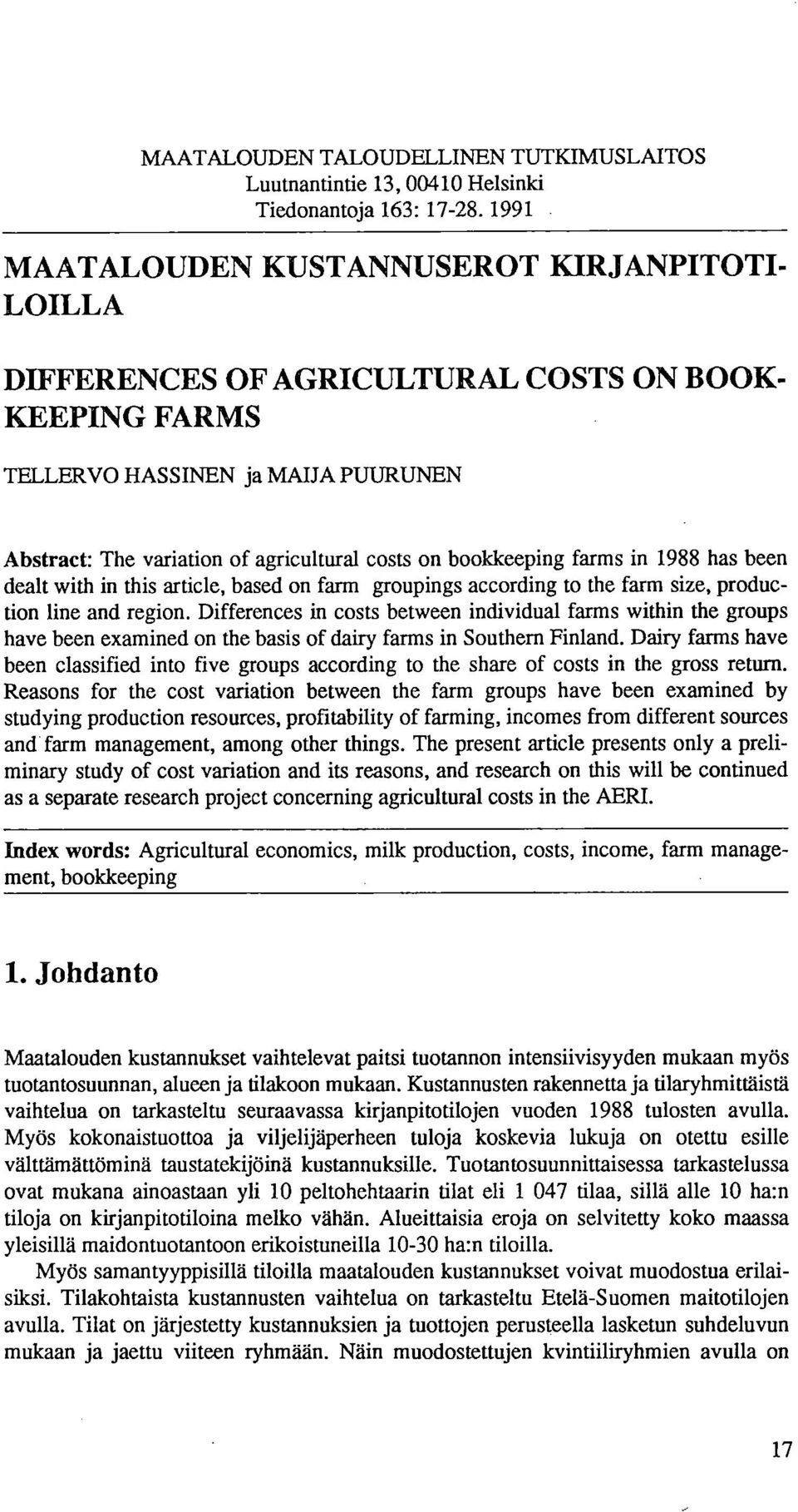 bookkeeping farms in 1988 has been dealt with in this article, based on farm groupings according to the farm size, production line and region.