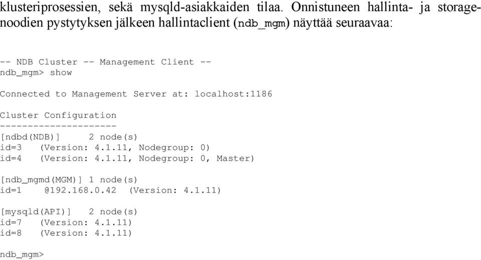 Client -- ndb_mgm> show Connected to Management Server at: localhost:1186 Cluster Configuration --------------------- [ndbd(ndb)] 2