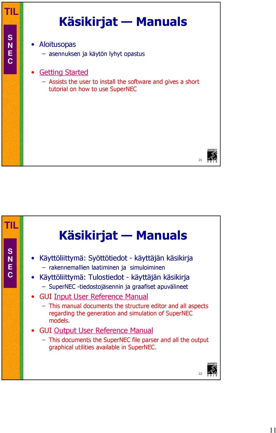 käsikirja uper -tiedostojäsennin ja graafiset apuvälineet GUI Input User Reference Manual This manual documents the structure editor and all aspects regarding the