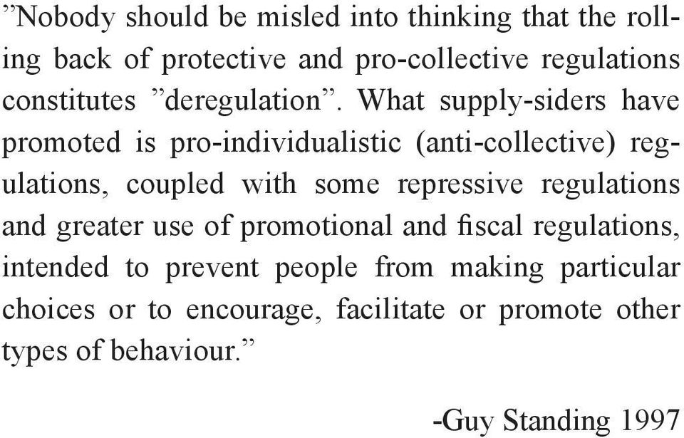 What supply-siders have promoted is pro-individualistic (anti-collective) regulations, coupled with some